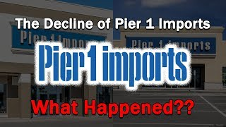 The Decline Of Pier 1 Imports...what Happened?
