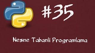 Python3 Dersleri 35  -  Sınıflar ve Nesneler (Nesne Tabanlı Programlama)