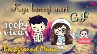 Kya banogi Meri GF lyrical