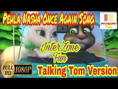 Pehla Nasha Once Again Song || Talking Tom...