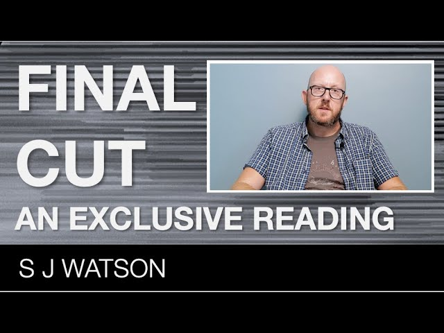 New video - S J Watson reads from the first chapter of Final Cut