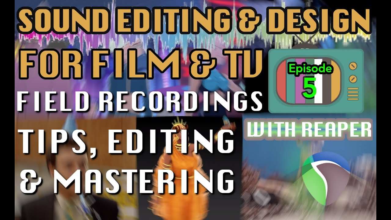 Sound Editing for Visual Media Ep05  How to do, Edit and Master field recordings