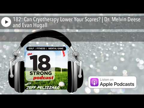 182: Can Cryotherapy Lower Your Scores? | Dr. Melvin Deese and Evan Hugall