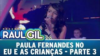 Programa Raul Gil (28/11/15) - Paula Fernandes no Eu E As Crianças - Parte 3