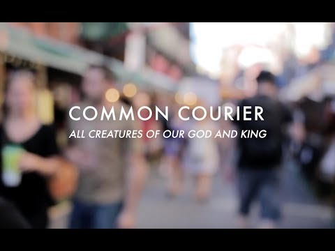 COMMON COURIER - ALL CREATURES OF OUR GOD AND KING