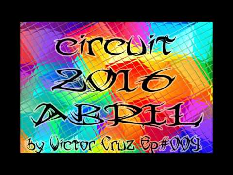 Circuit 2016 Abril By Victor Cruz EP#004 + Track List.Mix