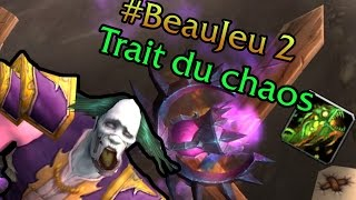 TRAIT DU CHAOS - #BEAUJEU 2 feat. ElvKitty (WoW 6.2)