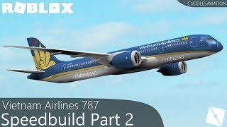 ROBLOX - Vietnam Airlines 787 Speedbuild [Part 2/2]