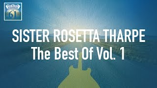 Sister Rosetta Tharpe - The Best Of Vol 1 (Full Album / Album complet)
