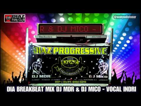 DJ DIAZ DIA [ ANJI ] BREAKBEAT MIX 2016 DJ MDR & DJ MICO THE VOCAL INDRI   DIAZ PROGRESSIVE