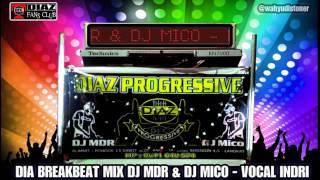 DJ DIAZ DIA ANJI BREAKBEAT MIX 2016 DJ MDR DJ MICO THE VOCAL INDRI DIAZ PROGRESSIVE