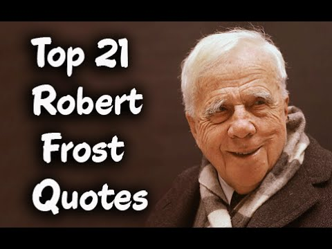 Top 21 Robert Frost Quotes - The American Poet
