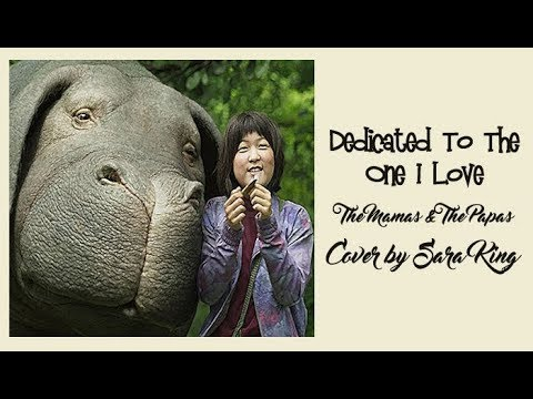 The Mamas & The Papas Dedicated To The One I Love (Cover  Sara King) (Tradução) do filme Okja