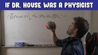 If Dr. House Was A Physicist