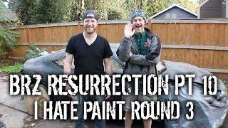 BRZ Resurrection Pt 10 - I HATE PAINT.