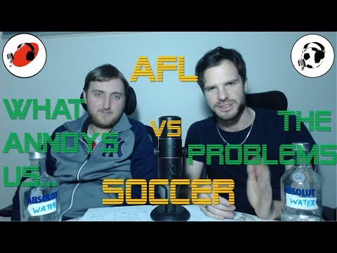 AUSSIE RULES (AFL) VS SOCCER (FOOTBALL): THE PROBLEMS