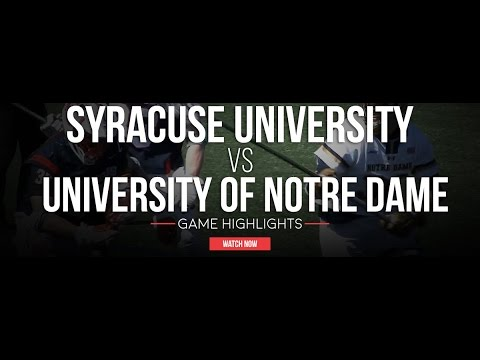Syracuse University Vs University Of Notre Dame | 2017 College Lacrosse Highlights