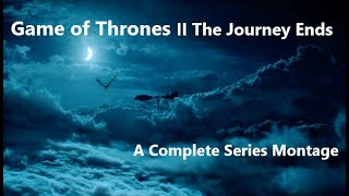 Game of Thrones || The Journey Ends - A Complete Series Montage [Sigur Ros]
