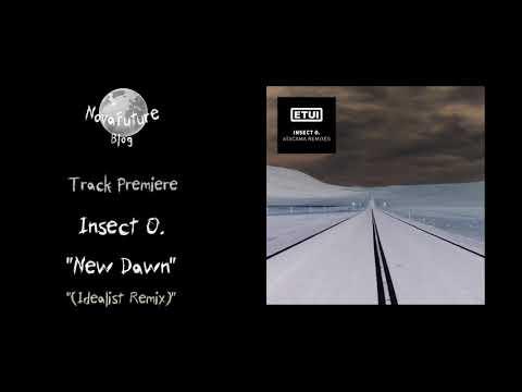 Insect O. - New Dawn (Idealist Remix) [ETUILTD014 | Etui Records | Premiere]