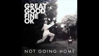 Great Good Fine Ok - Not Going Home