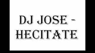DJ Jose - Hecitate (Radio Edit)