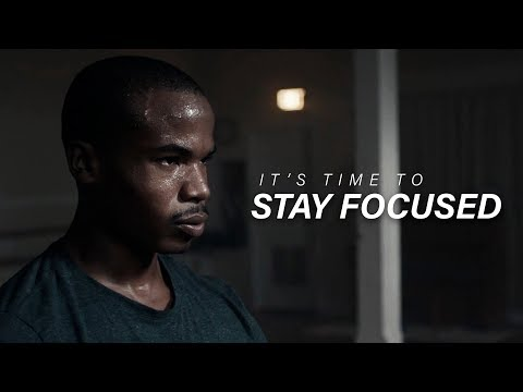 IT'S TIME TO STAY FOCUSED - Best Motivational Video
