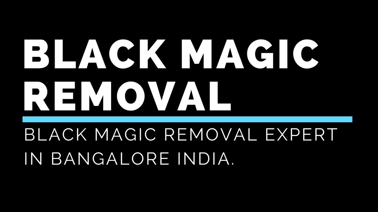 Black Magic Removal By Renowned Healer | Love Spell