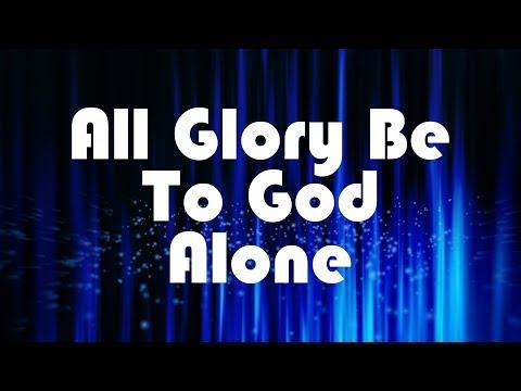 All Glory Be To God Alone - Christian Music (Lyrics)