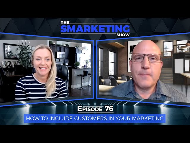 How to Include Customers in Your Marketing - The Smarketing Show - Ep 76