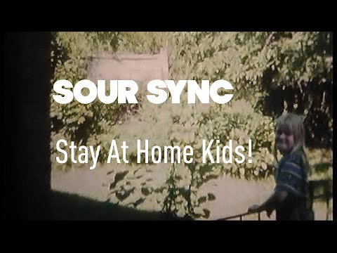 Sour Sync - Stay At Home Kids! (Official Video)