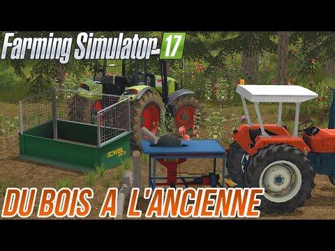 Farming Simulator 17 - Du bois a l'ancienne ! 🚜