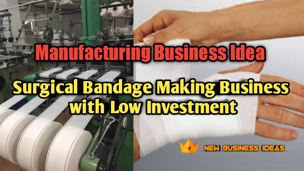 Manufacturing Business Ideas | Surgical Bandage Making Business with Low Investment