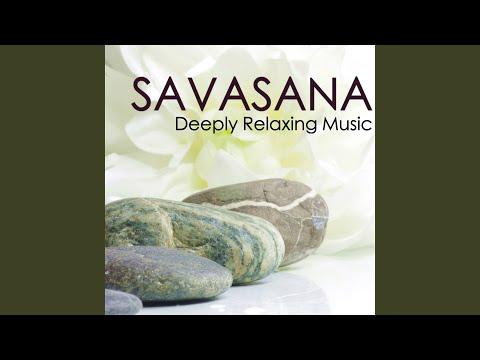 Savasana - Deeply Relaxing Music for Fully Conscious Yoga Asana Pose, Awake Relaxation