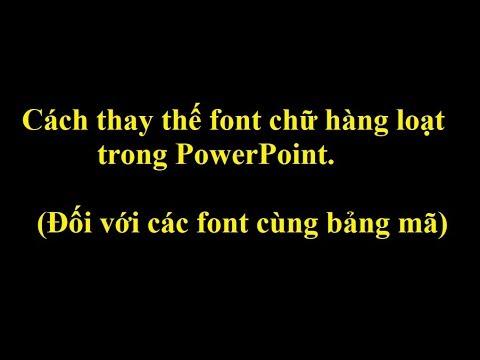 Cách thay thế font chữ hàng loạt cùng bảng mã trong PowerPoint