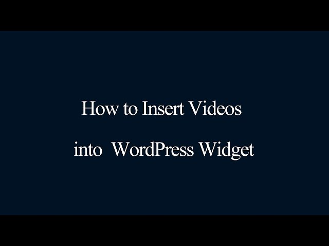 How to insert videos into WordPress Widget