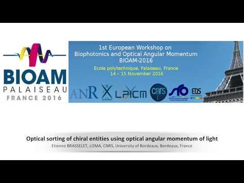 BIOAM 2016 25 Optical sorting of chiral entities using optical angular momentum of light
