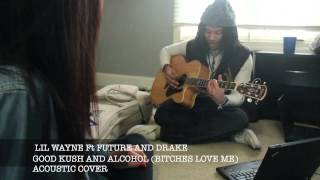 Lil Wayne feat. Future And Drake - Good Kush And Alcohol (Bitches Love Me) COVER