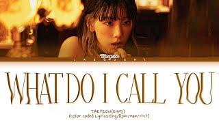 TAEYEON 'What Do I Call You' Lyrics (태연 What Do I Call You 가사) (Color Coded Lyrics)