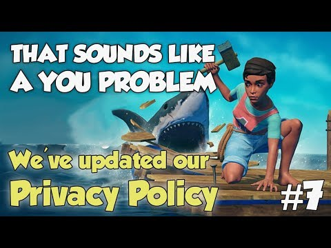 We've updated our privacy policy! - That sounds like a YOU PROBLEM... (Raft)