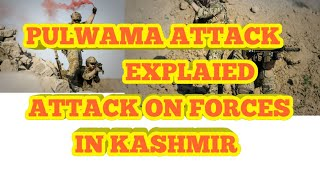 PULWAMA ATTACK EXPLAIED INDIA PAK WAR YES OR NO ATTACK ON FORCES IN KASHMIR