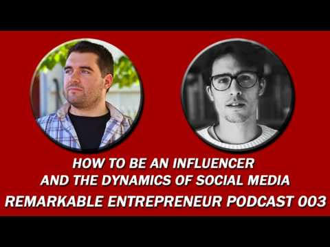 How to be an influencer and the dynamics of social media - Remarkable Entrepreneur Podcast 003