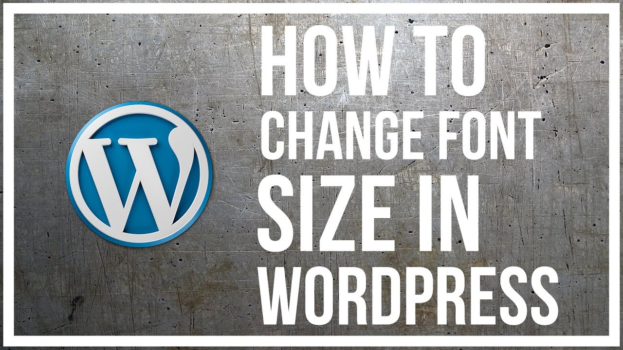 How To Change The Font Size In Wordpress - YouTube