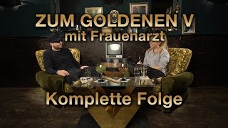 ZUM GOLDENEN V #6 - Frauenarzt und Visa Vie - komplette Folge