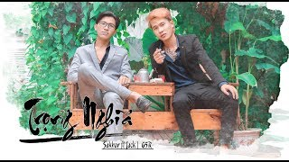 [OFFICIAL MV] TRỌNG NGHĨA - Sakhar Ft Jack (G5R)