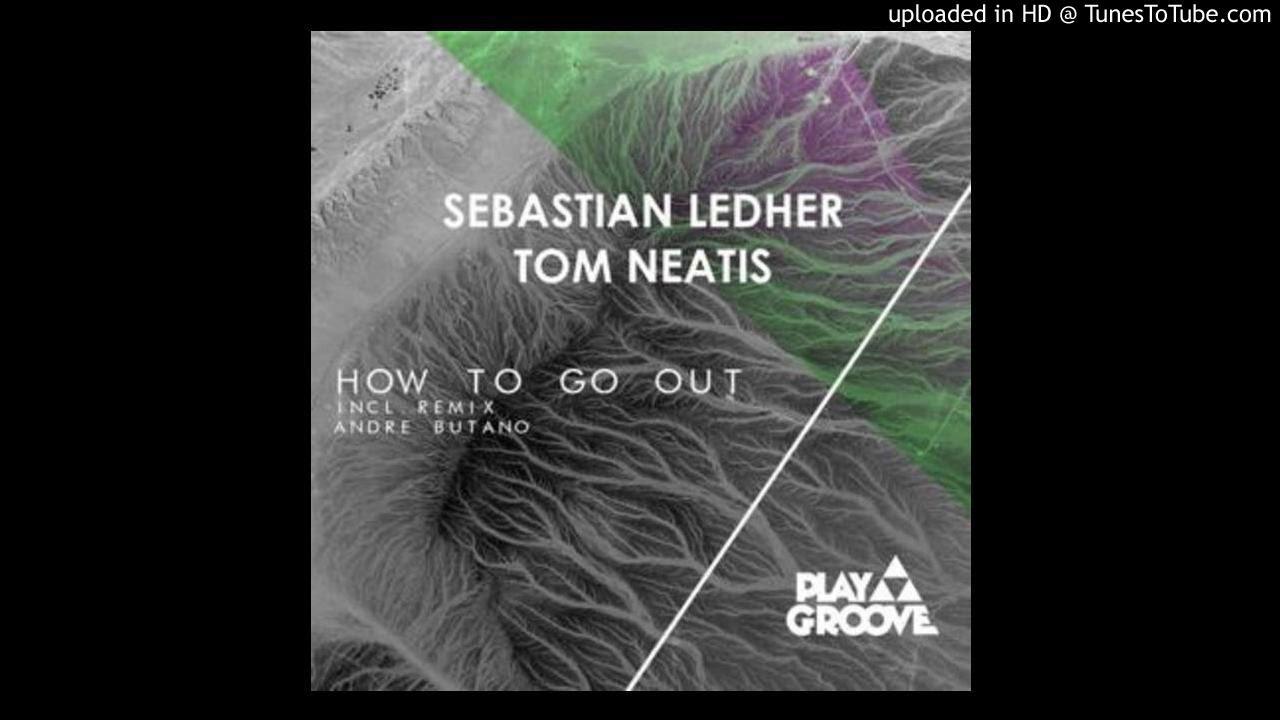 Download Sebastian Ledher, Tom Neatis - How To Go Out (Original Mix)