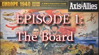 Axis and Allies 1940 Second Edition - How to Play - Episode 1 [The Board]