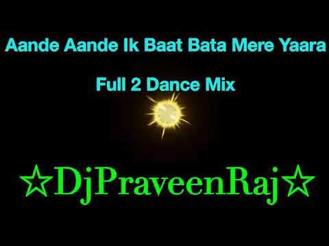 Aande Aande Ik Baat Bata Mere Yara (Full 2 Dance Mix) Dj Praveen Raj