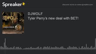 Tyler Perry's new deal with BET!