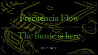 """Frecuencia Flow """"The music is here"""""""