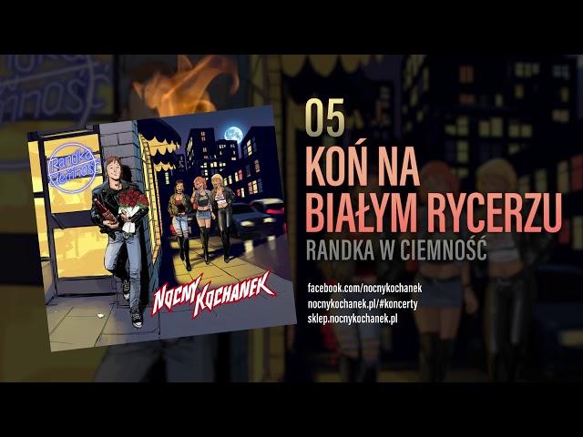 05. Nocny Kochanek - Koń Na Białym Rycerzu (Oficjalny Odsłuch Albumu)